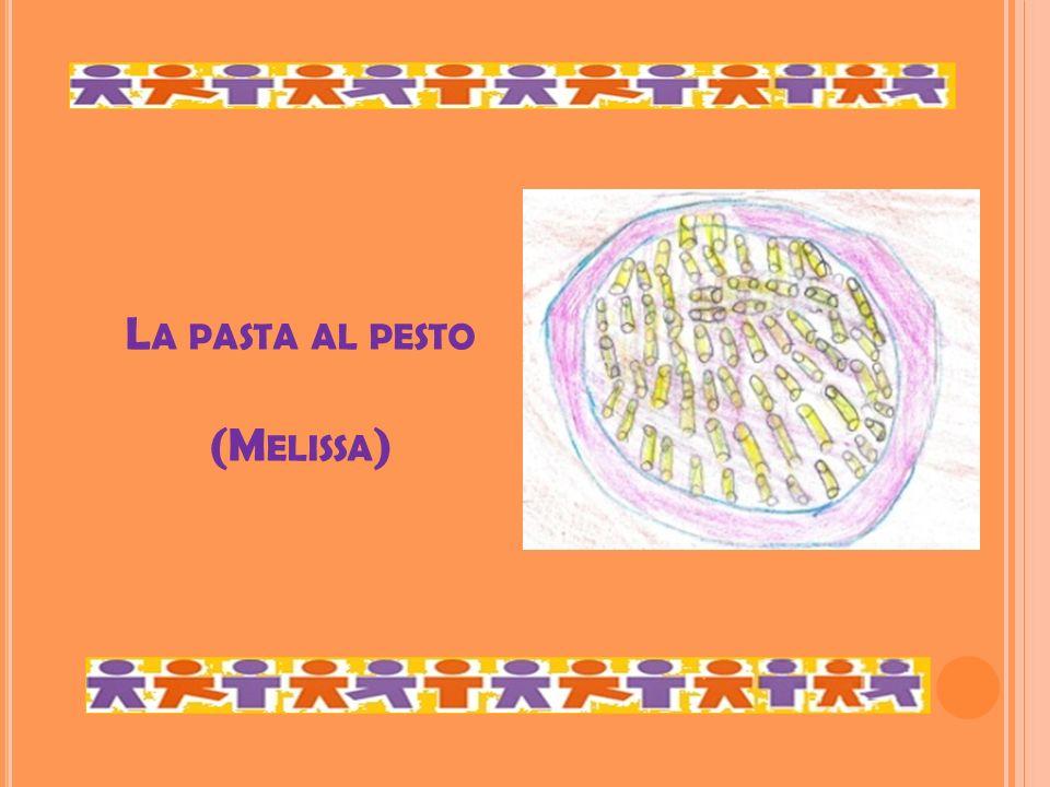 L A PASTA AL PESTO (M ELISSA )