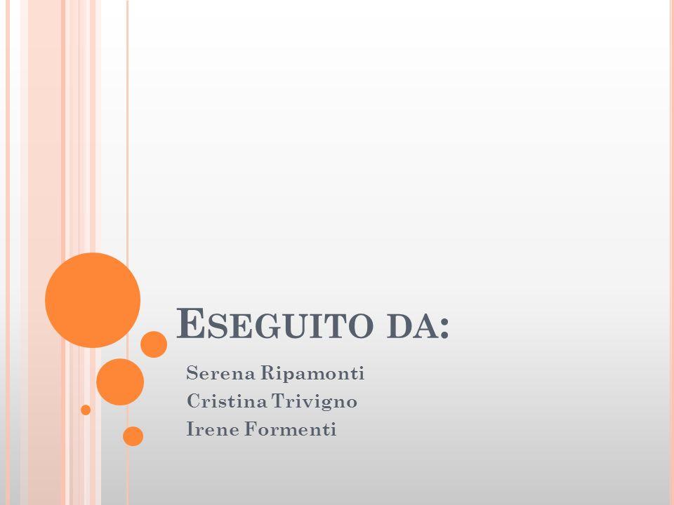 E SEGUITO DA : Serena Ripamonti Cristina Trivigno Irene Formenti