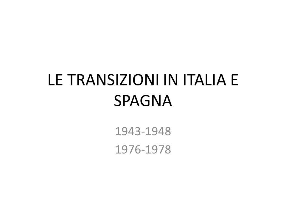 LE TRANSIZIONI IN ITALIA E SPAGNA 1943-1948 1976-1978