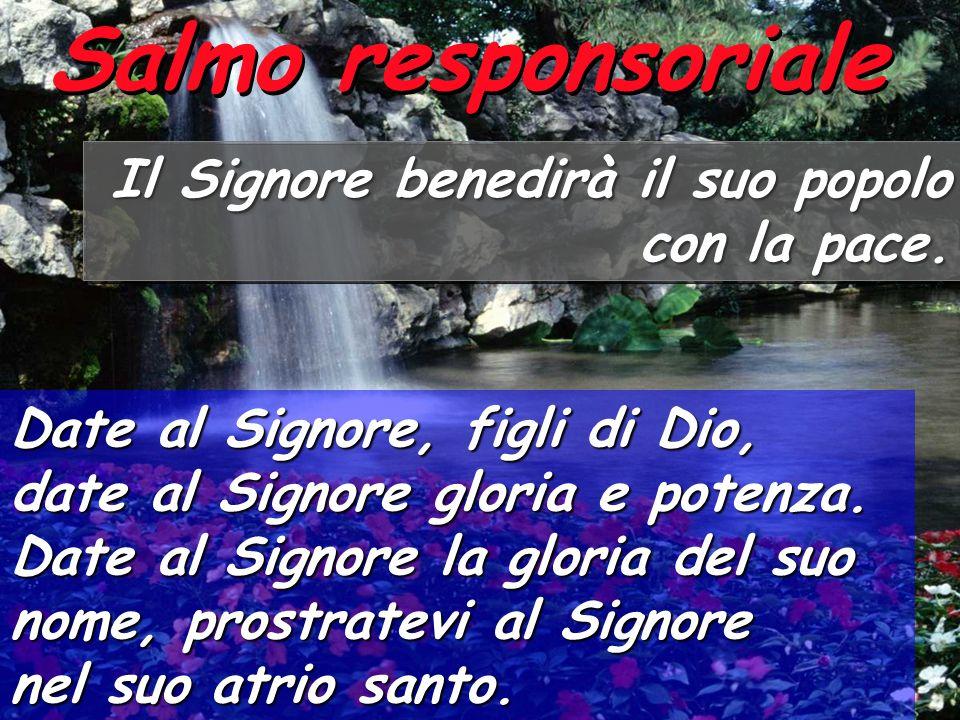 Salmo responsoriale Il Signore benedirà il suo popolo con la pace.
