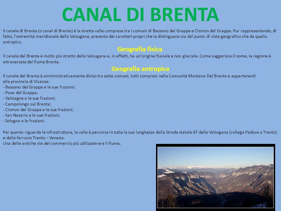 Il canale di Brenta (o canal di Brenta) è la stretta valle compresa tra i comuni di Bassano del Grappa e Cismon del Grappa. Pur rappresentando, di fat