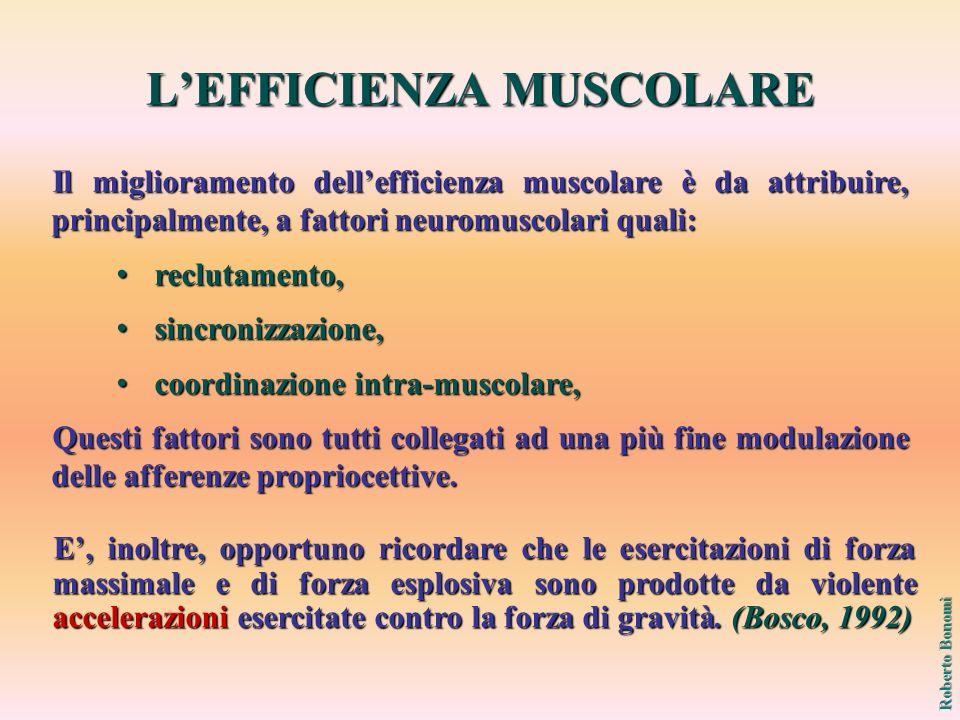 Il miglioramento dellefficienza muscolare è da attribuire, principalmente, a fattori neuromuscolari quali: reclutamento, reclutamento, sincronizzazione, sincronizzazione, coordinazione intra-muscolare, coordinazione intra-muscolare, Questi fattori sono tutti collegati ad una più fine modulazione delle afferenze propriocettive.