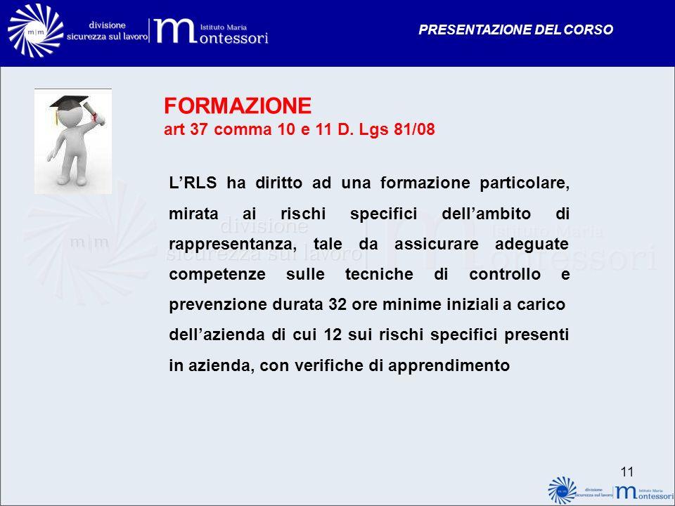 PRESENTAZIONE DEL CORSO 11 FORMAZIONE art 37 comma 10 e 11 D. Lgs 81/08 LRLS ha diritto ad una formazione particolare, mirata ai rischi specifici dell