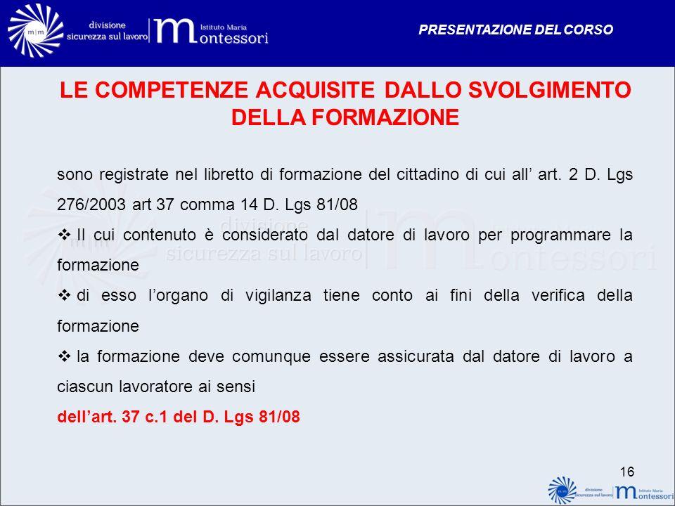 PRESENTAZIONE DEL CORSO 16 LE COMPETENZE ACQUISITE DALLO SVOLGIMENTO DELLA FORMAZIONE sono registrate nel libretto di formazione del cittadino di cui