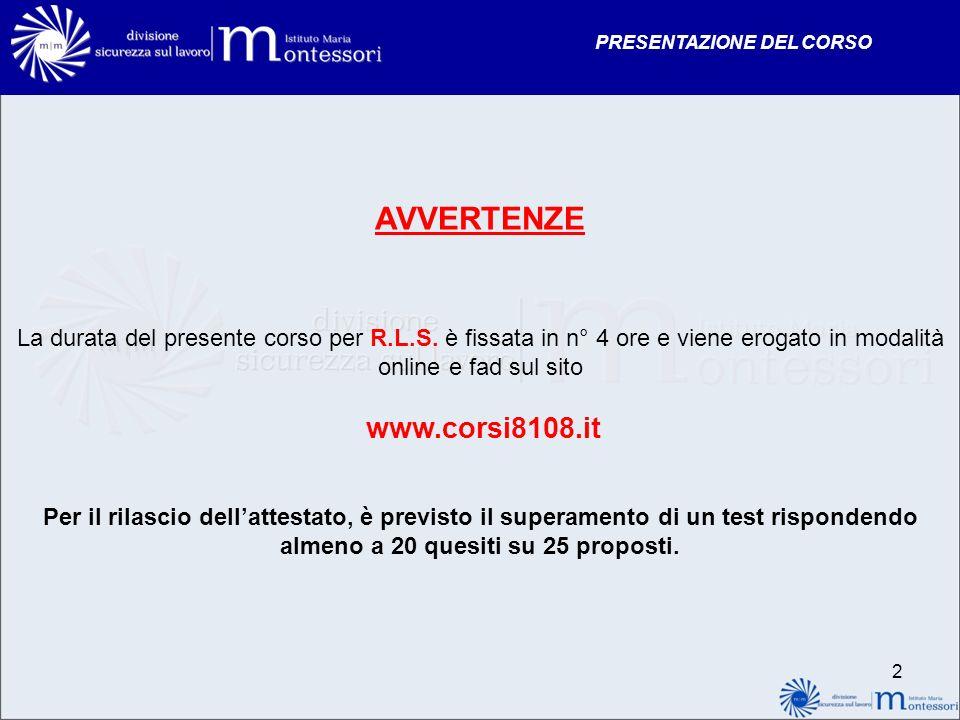 PRESENTAZIONE DEL CORSO 2 AVVERTENZE La durata del presente corso per R.L.S. è fissata in n° 4 ore e viene erogato in modalità online e fad sul sito w