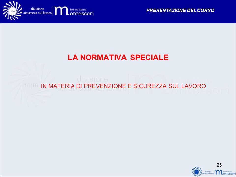 PRESENTAZIONE DEL CORSO 25 LA NORMATIVA SPECIALE IN MATERIA DI PREVENZIONE E SICUREZZA SUL LAVORO