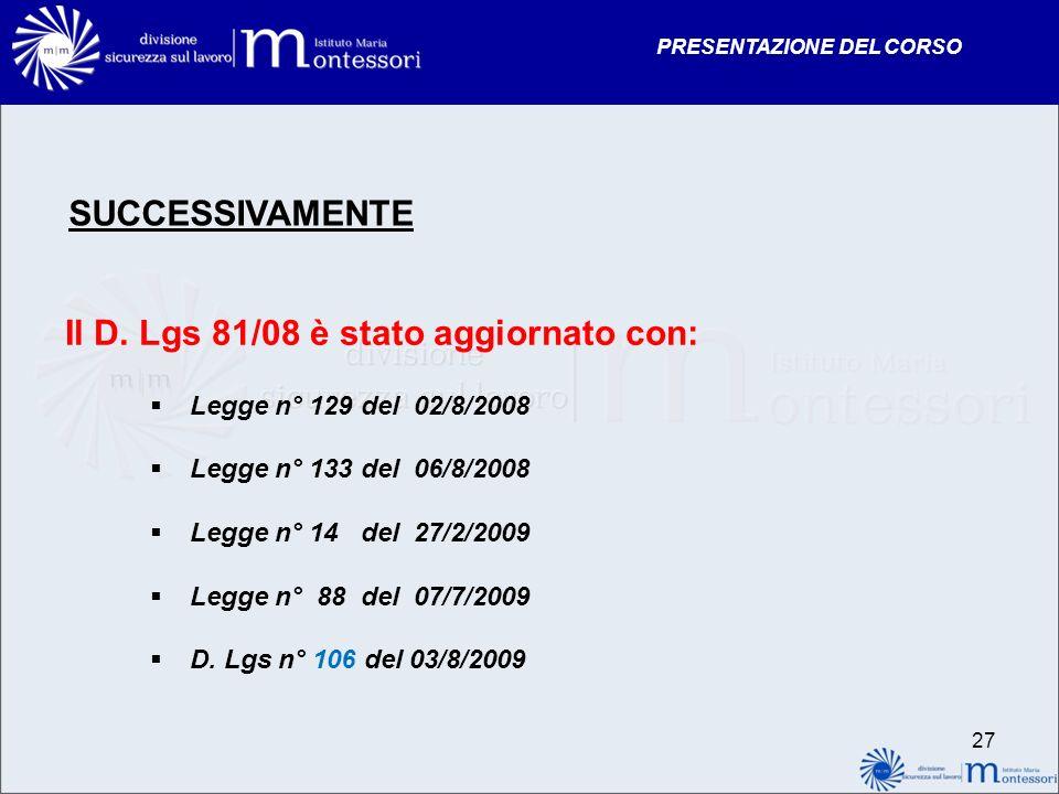 PRESENTAZIONE DEL CORSO Il D. Lgs 81/08 è stato aggiornato con: Legge n° 129 del 02/8/2008 Legge n° 133 del 06/8/2008 Legge n° 14 del 27/2/2009 Legge