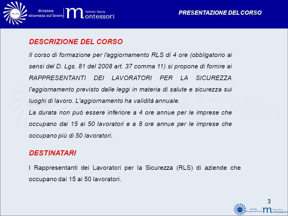 PRESENTAZIONE DEL CORSO 3 DESCRIZIONE DEL CORSO Il corso di formazione per l'aggiornamento RLS di 4 ore (obbligatorio ai sensi del D. Lgs. 81 del 2008