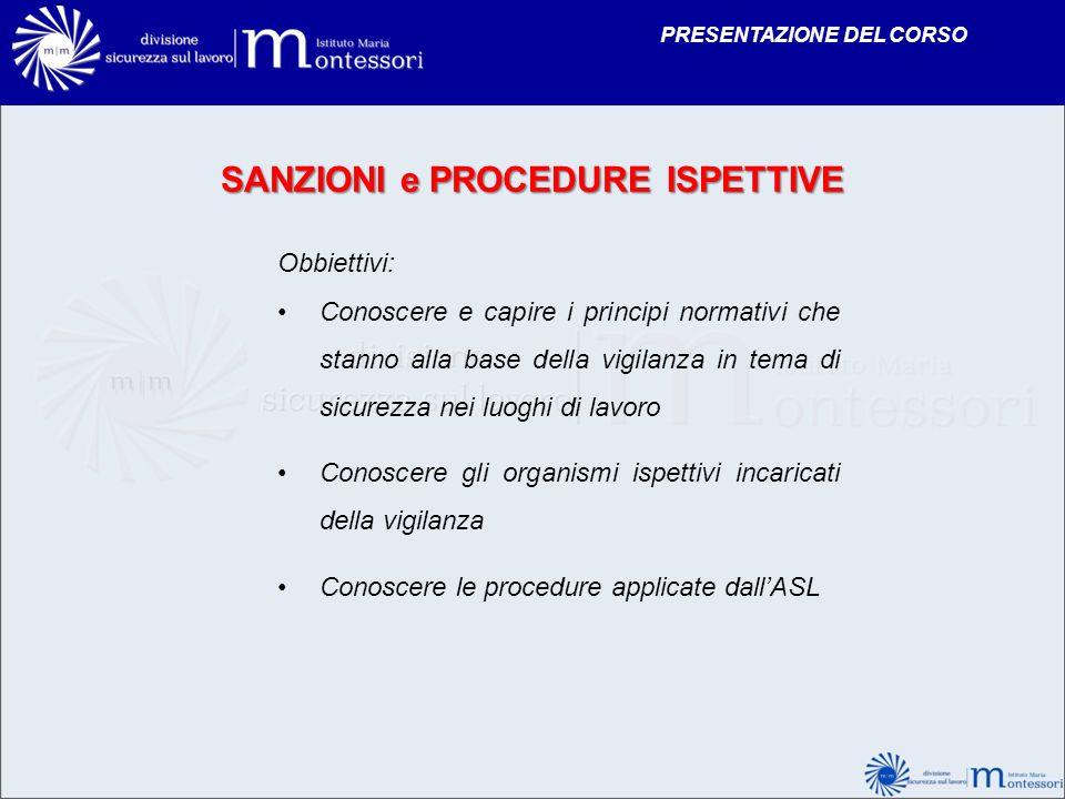 Obbiettivi: Conoscere e capire i principi normativi che stanno alla base della vigilanza in tema di sicurezza nei luoghi di lavoro Conoscere gli organ