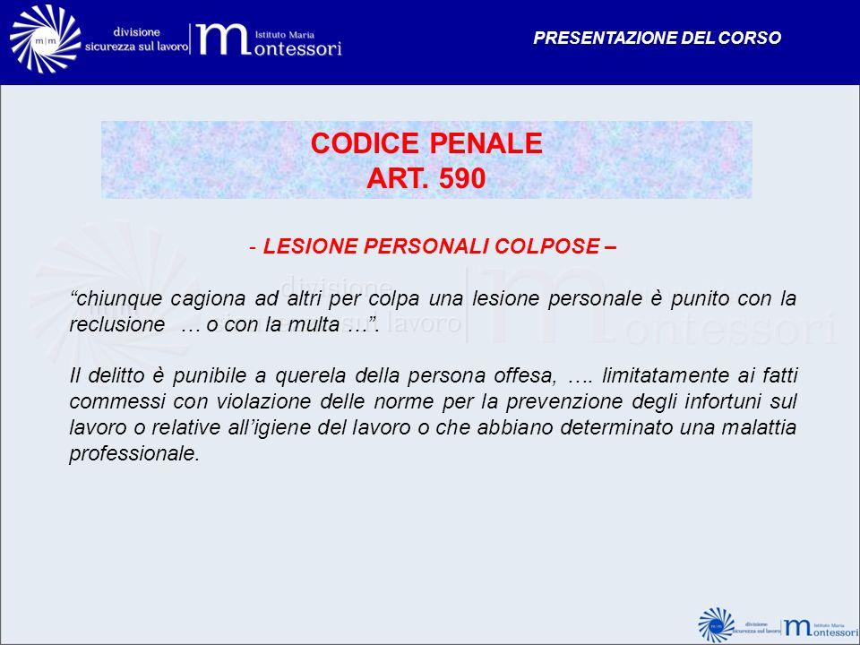 CODICE PENALE ART. 590 - LESIONE PERSONALI COLPOSE – chiunque cagiona ad altri per colpa una lesione personale è punito con la reclusione … o con la m