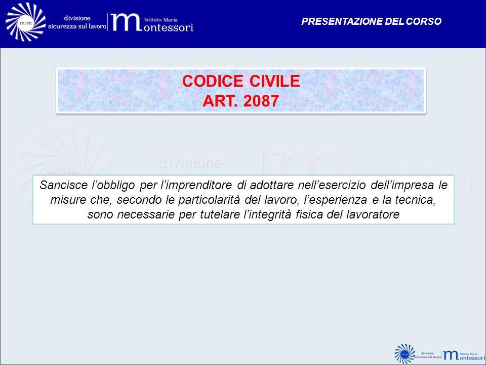 CODICE CIVILE ART. 2087 CODICE CIVILE ART. 2087 Sancisce lobbligo per limprenditore di adottare nellesercizio dellimpresa le misure che, secondo le pa
