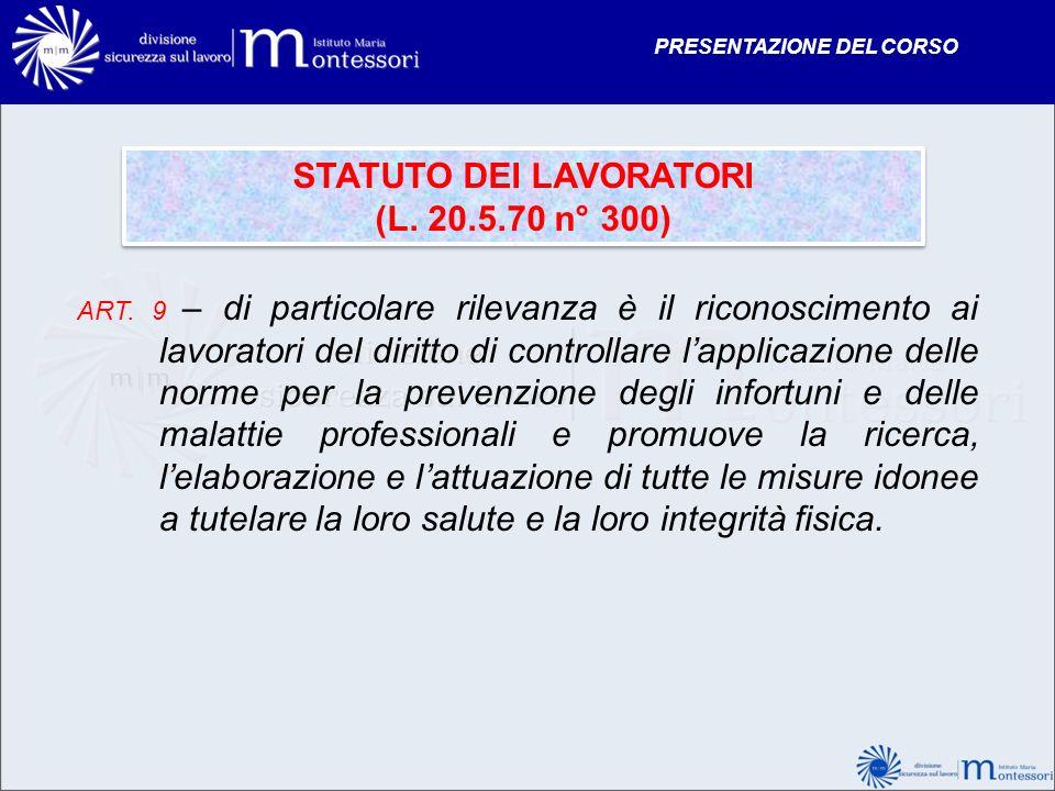 STATUTO DEI LAVORATORI (L. 20.5.70 n° 300) STATUTO DEI LAVORATORI (L. 20.5.70 n° 300) ART. 9 – di particolare rilevanza è il riconoscimento ai lavorat