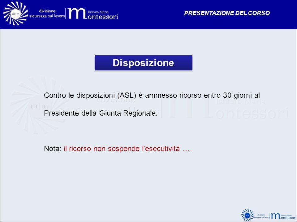 Disposizione Contro le disposizioni (ASL) è ammesso ricorso entro 30 giorni al Presidente della Giunta Regionale. Nota: il ricorso non sospende lesecu