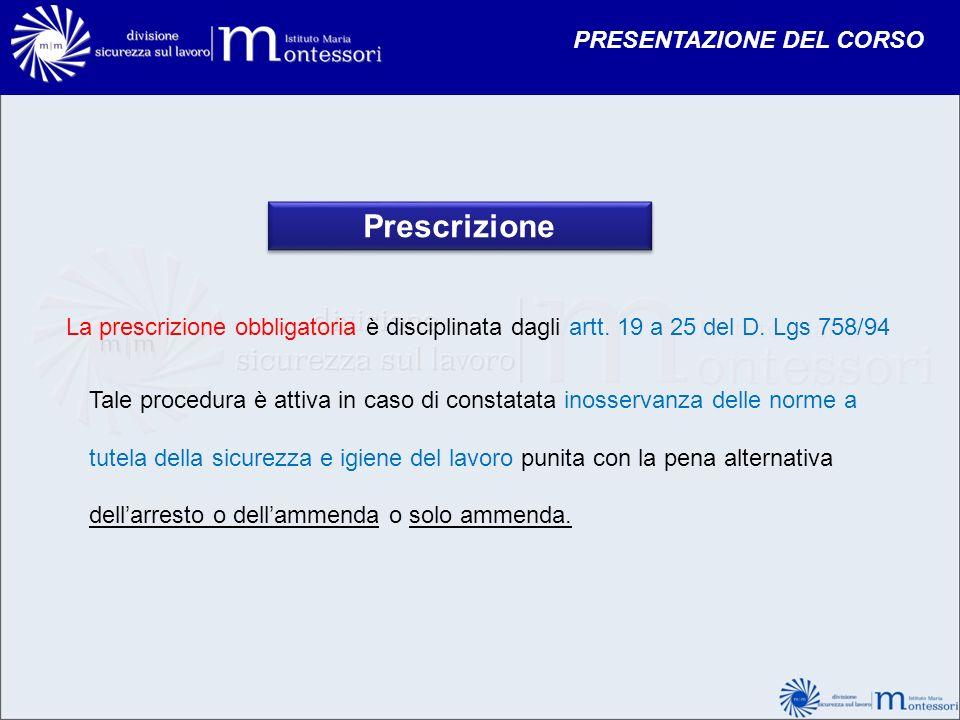 Prescrizione La prescrizione obbligatoria è disciplinata dagli artt. 19 a 25 del D. Lgs 758/94 Tale procedura è attiva in caso di constatata inosserva