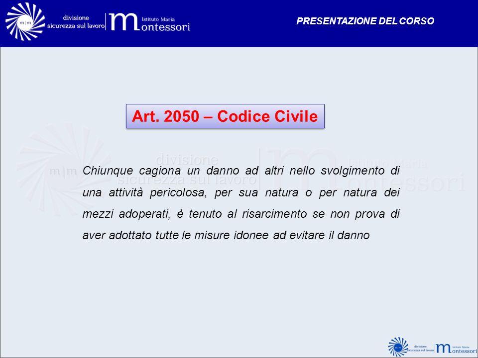 Art. 2050 – Codice Civile Chiunque cagiona un danno ad altri nello svolgimento di una attività pericolosa, per sua natura o per natura dei mezzi adope