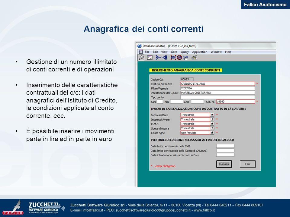 Anagrafica dei conti correnti Fallco Anatocismo Gestione di un numero illimitato di conti correnti e di operazioni Inserimento delle caratteristiche c