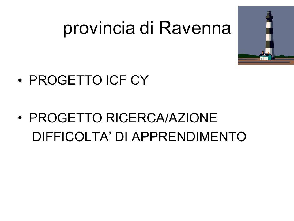 provincia di Ravenna PROGETTO ICF CY PROGETTO RICERCA/AZIONE DIFFICOLTA DI APPRENDIMENTO