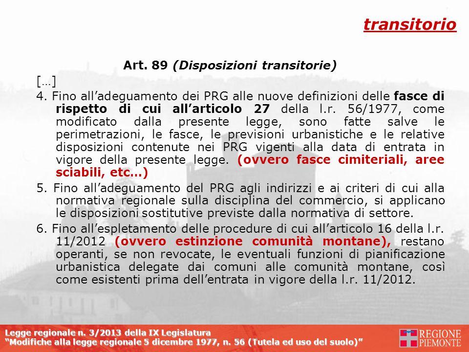 Legge regionale n. 3/2013 della IX Legislatura Modifiche alla legge regionale 5 dicembre 1977, n. 56 (Tutela ed uso del suolo) Art. 89 (Disposizioni t