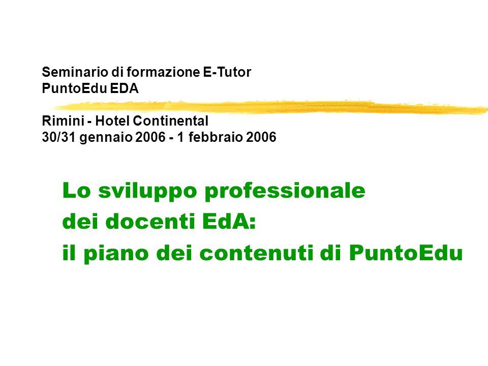 Lo sviluppo professionale dei docenti EdA: il piano dei contenuti di PuntoEdu Seminario di formazione E-Tutor PuntoEdu EDA Rimini - Hotel Continental