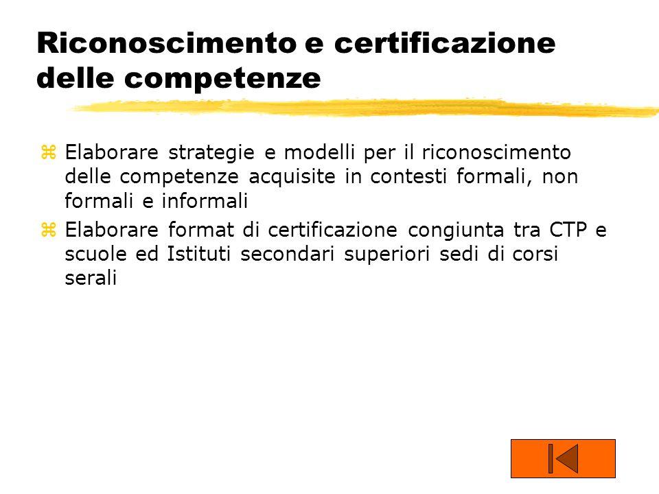 Riconoscimento e certificazione delle competenze zElaborare strategie e modelli per il riconoscimento delle competenze acquisite in contesti formali,