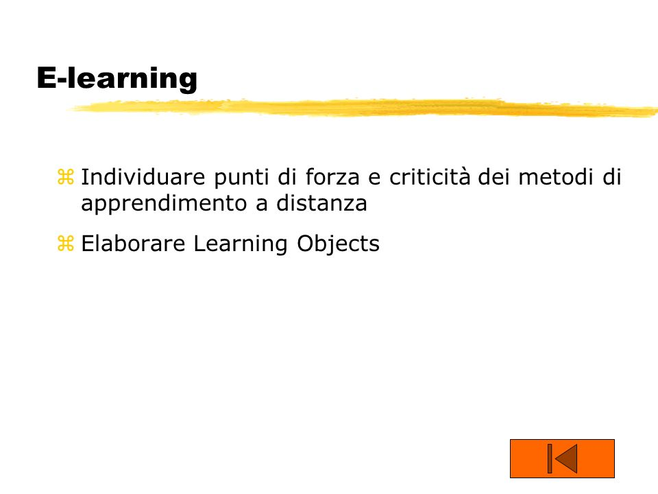 E-learning zIndividuare punti di forza e criticità dei metodi di apprendimento a distanza zElaborare Learning Objects