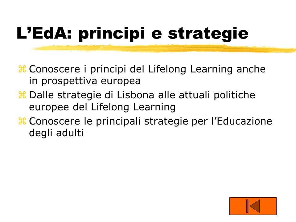 LEdA: principi e strategie zConoscere i principi del Lifelong Learning anche in prospettiva europea zDalle strategie di Lisbona alle attuali politiche