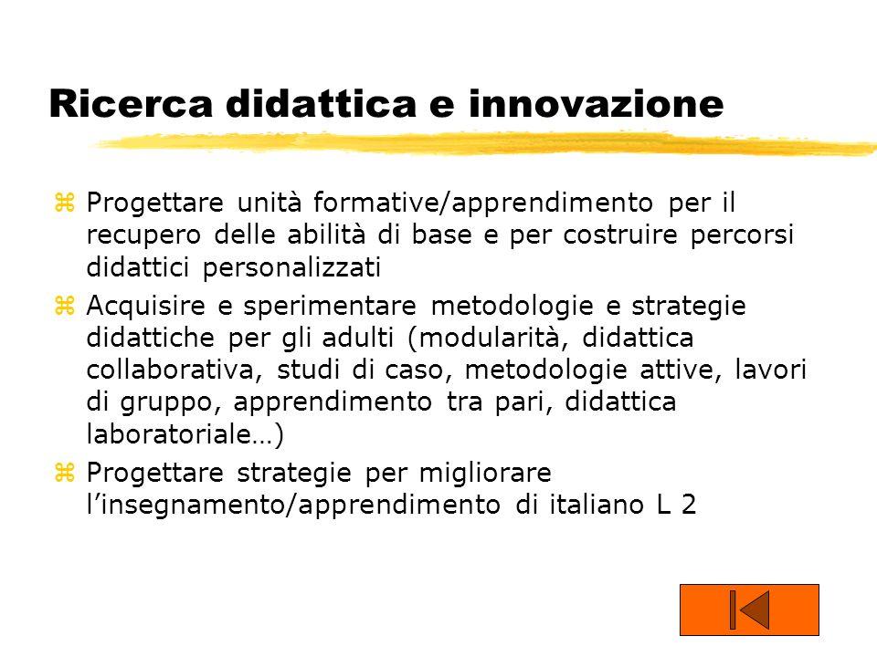 Ricerca didattica e innovazione zProgettare unità formative/apprendimento per il recupero delle abilità di base e per costruire percorsi didattici per