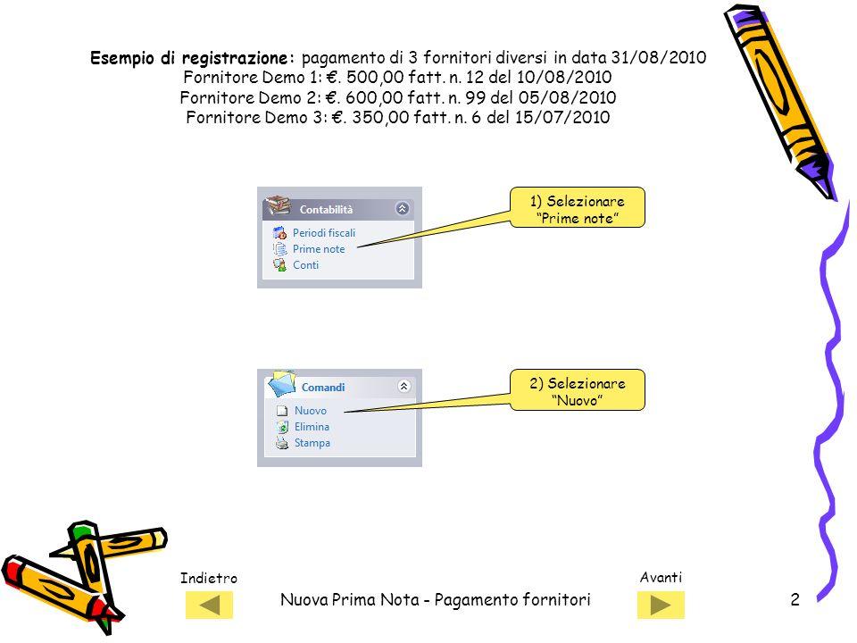 Indietro Avanti Nuova Prima Nota - Pagamento fornitori2 Esempio di registrazione: pagamento di 3 fornitori diversi in data 31/08/2010 Fornitore Demo 1