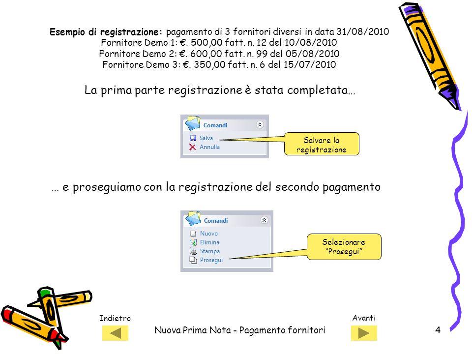 Indietro Avanti Nuova Prima Nota - Pagamento fornitori4 Salvare la registrazione La prima parte registrazione è stata completata… Selezionare Prosegui Esempio di registrazione: pagamento di 3 fornitori diversi in data 31/08/2010 Fornitore Demo 1:.