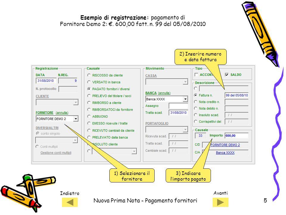 Indietro Avanti Nuova Prima Nota - Pagamento fornitori5 1) Selezionare il fornitore 2) Inserire numero e data fattura Esempio di registrazione: pagame