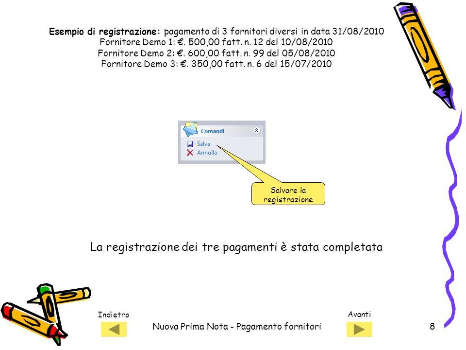 Indietro Avanti Nuova Prima Nota - Pagamento fornitori8 Salvare la registrazione La registrazione dei tre pagamenti è stata completata Esempio di registrazione: pagamento di 3 fornitori diversi in data 31/08/2010 Fornitore Demo 1:.