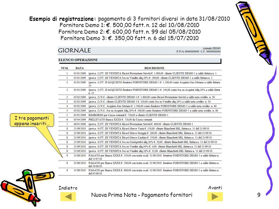 Indietro Avanti Nuova Prima Nota - Pagamento fornitori9 Esempio di registrazione: pagamento di 3 fornitori diversi in data 31/08/2010 Fornitore Demo 1
