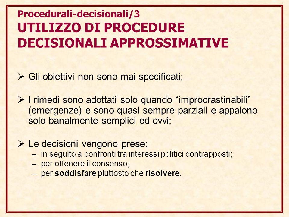 Procedurali-decisionali/3 UTILIZZO DI PROCEDURE DECISIONALI APPROSSIMATIVE Gli obiettivi non sono mai specificati; I rimedi sono adottati solo quando