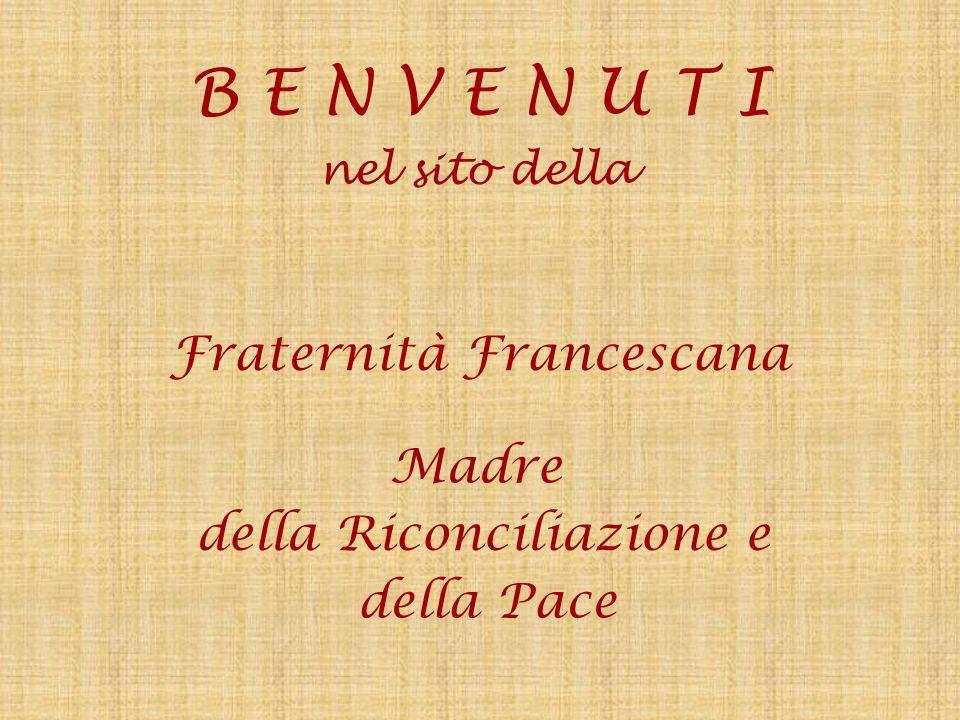 B E N V E N U T I nel sito della Fraternità Francescana Madre della Riconciliazione e della Pace