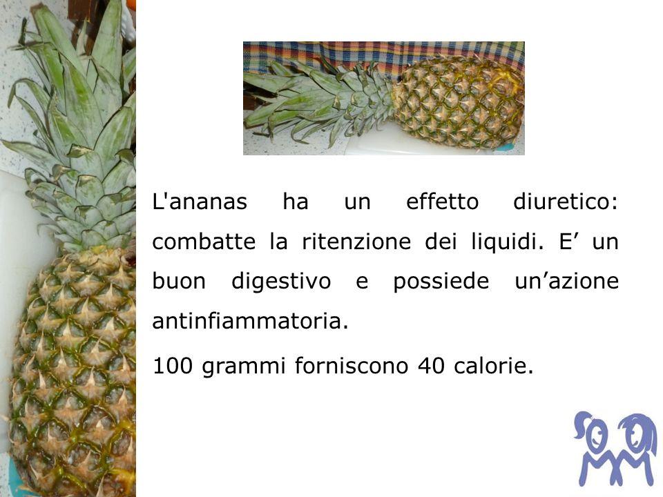 L ananas ha un effetto diuretico: combatte la ritenzione dei liquidi.