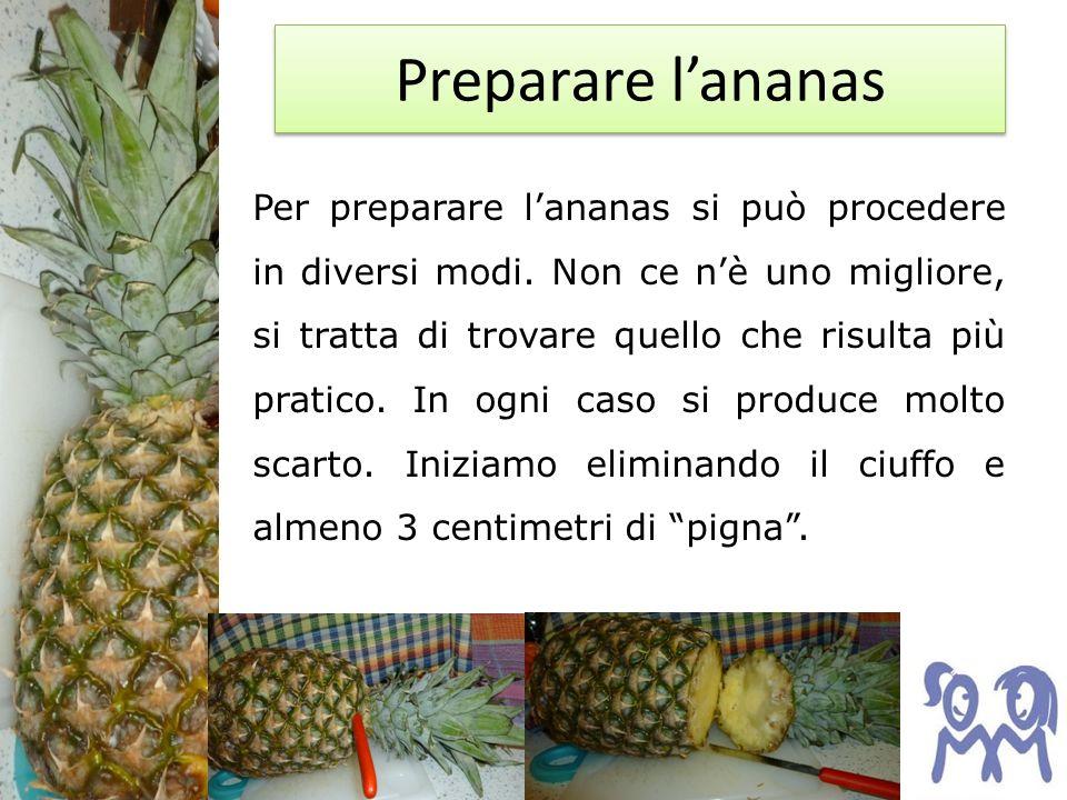 Preparare lananas Per preparare lananas si può procedere in diversi modi.