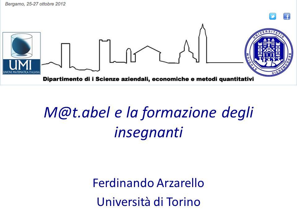 M@t.abel e la formazione degli insegnanti Ferdinando Arzarello Università di Torino
