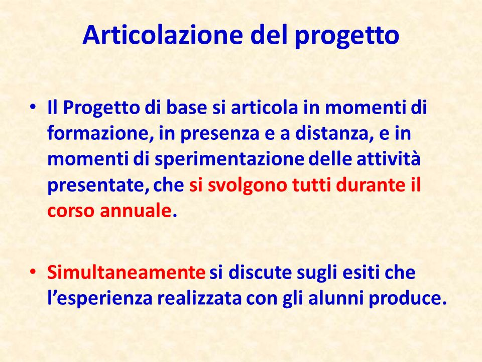 Articolazione del progetto Il Progetto di base si articola in momenti di formazione, in presenza e a distanza, e in momenti di sperimentazione delle a