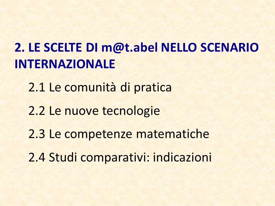2. LE SCELTE DI m@t.abel NELLO SCENARIO INTERNAZIONALE 2.1 Le comunità di pratica 2.2 Le nuove tecnologie 2.3 Le competenze matematiche 2.4 Studi comp