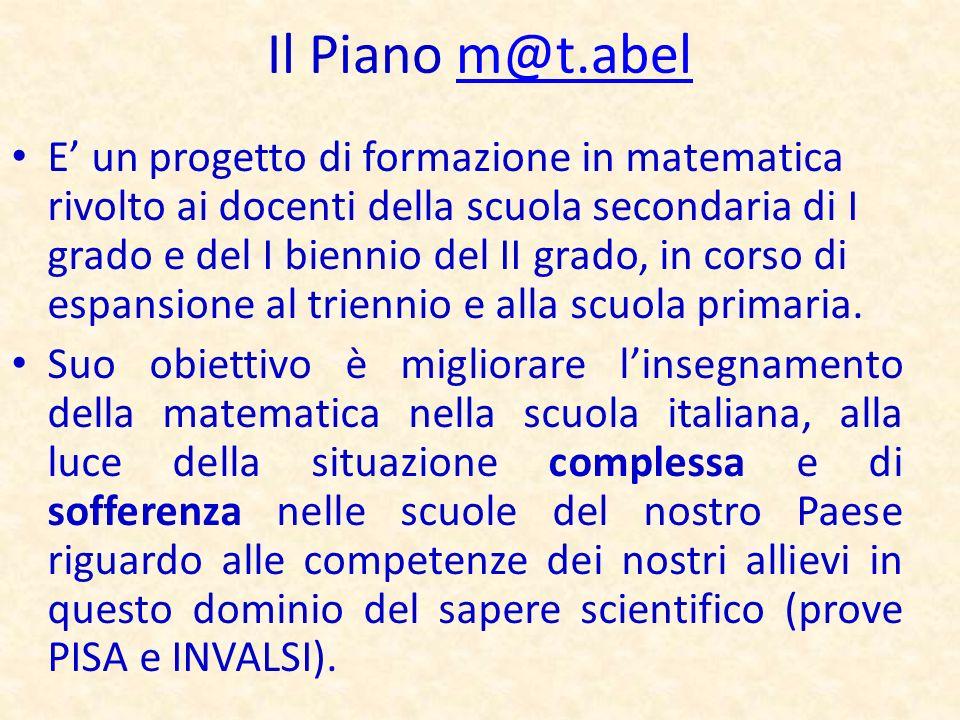 Il Piano m@t.abelm@t.abel E un progetto di formazione in matematica rivolto ai docenti della scuola secondaria di I grado e del I biennio del II grado