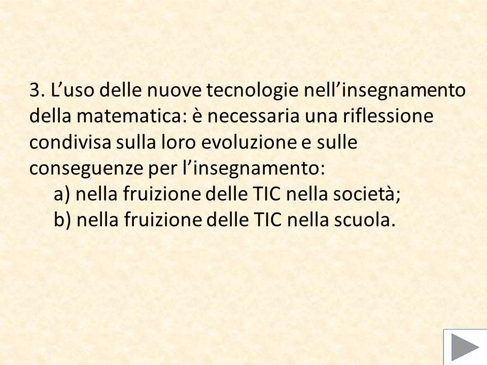 3. Luso delle nuove tecnologie nellinsegnamento della matematica: è necessaria una riflessione condivisa sulla loro evoluzione e sulle conseguenze per