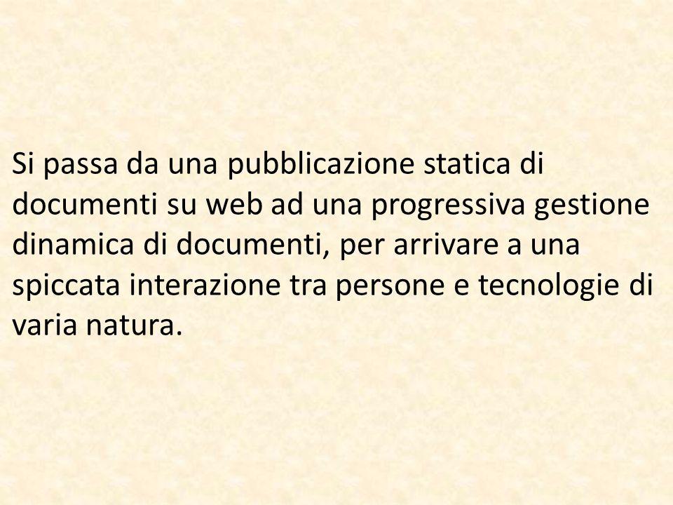 Si passa da una pubblicazione statica di documenti su web ad una progressiva gestione dinamica di documenti, per arrivare a una spiccata interazione tra persone e tecnologie di varia natura.