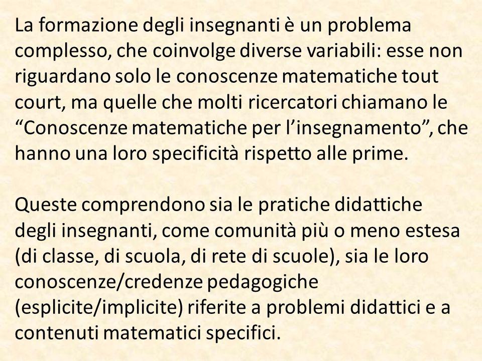 La formazione degli insegnanti è un problema complesso, che coinvolge diverse variabili: esse non riguardano solo le conoscenze matematiche tout court