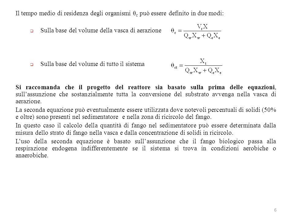 6 Il tempo medio di residenza degli organismi θ c può essere definito in due modi: Sulla base del volume della vasca di aerazione Sulla base del volum