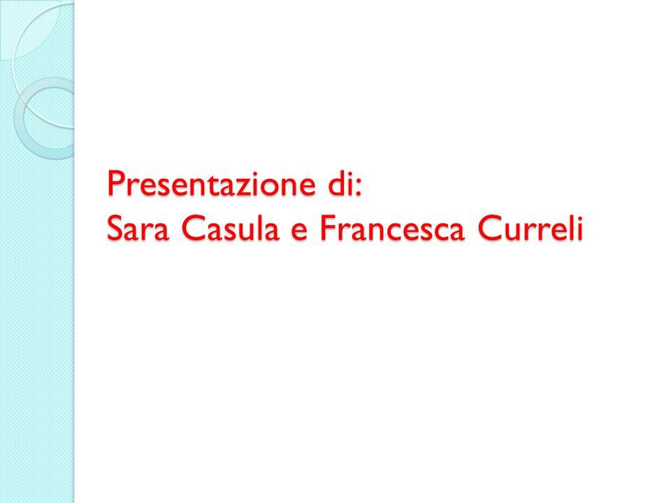 Presentazione di: Sara Casula e Francesca Curreli
