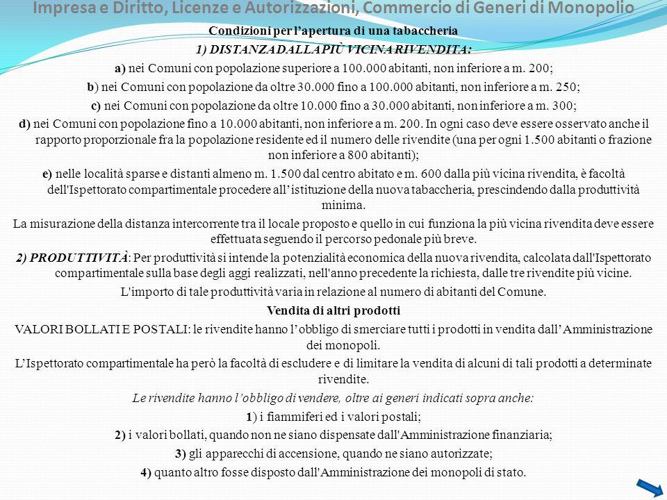 Impresa e Diritto, Licenze e Autorizzazioni, Commercio di Generi di Monopolio Condizioni per lapertura di una tabaccheria 1) DISTANZA DALLA PIÙ VICINA RIVENDITA: a) nei Comuni con popolazione superiore a 100.000 abitanti, non inferiore a m.