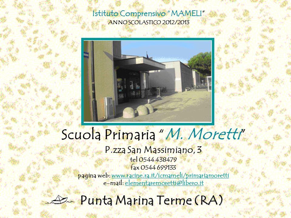 Scuola Primaria M. Moretti P.zza San Massimiano, 3 tel 0544 438479 fax 0544 699133 pagina web: www.racine.ra.it/icmameli/primariamoretti e-mail: eleme