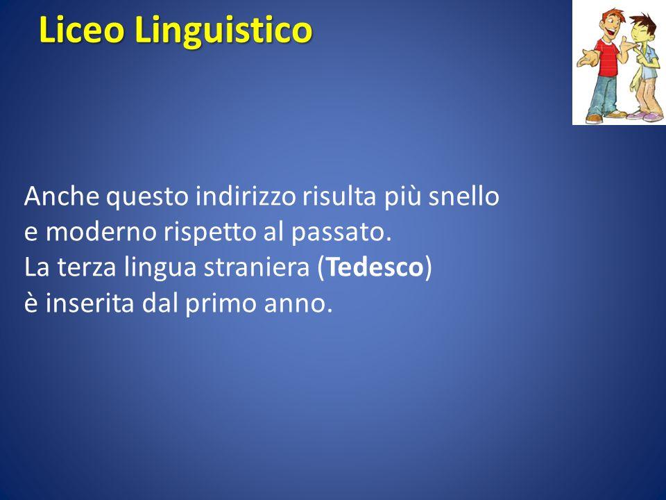 Liceo Linguistico Anche questo indirizzo risulta più snello e moderno rispetto al passato. La terza lingua straniera (Tedesco) è inserita dal primo an