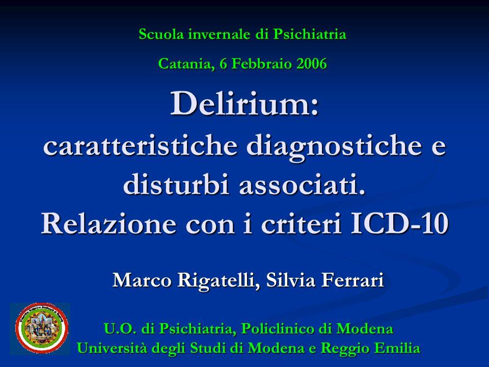 Delirium: caratteristiche diagnostiche e disturbi associati. Relazione con i criteri ICD-10 Marco Rigatelli, Silvia Ferrari U.O. di Psichiatria, Polic