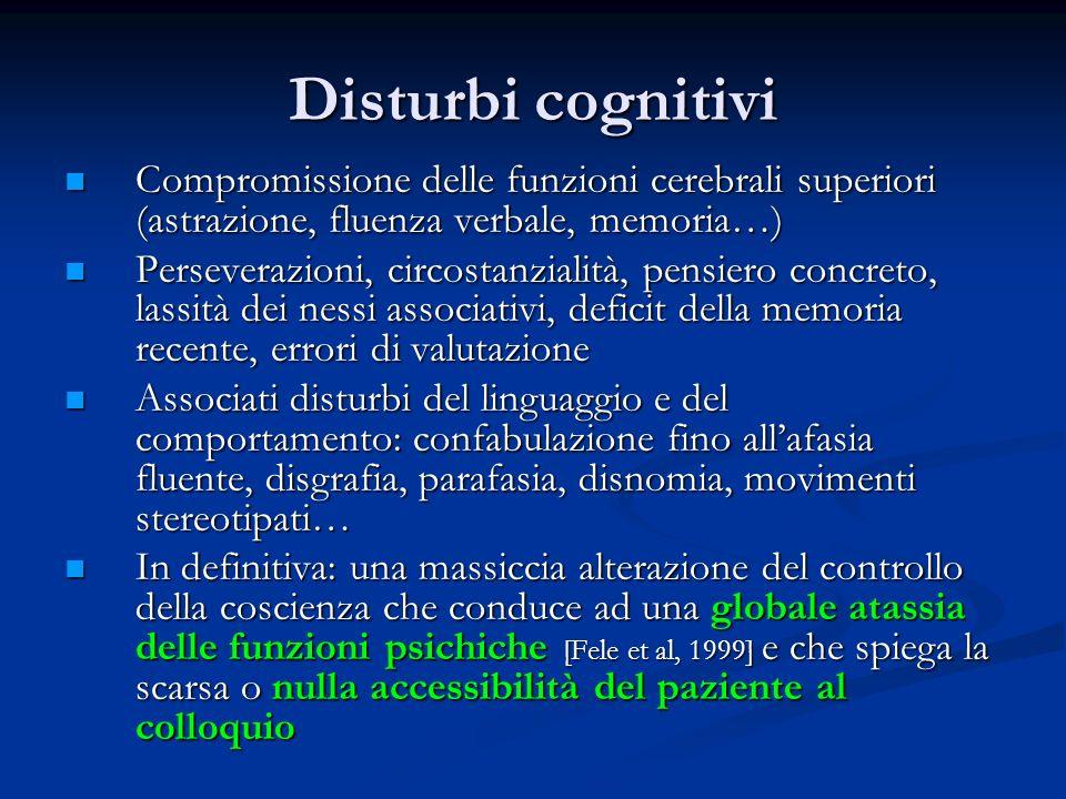 Disturbi cognitivi Compromissione delle funzioni cerebrali superiori (astrazione, fluenza verbale, memoria…) Compromissione delle funzioni cerebrali s